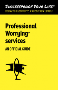 Successproof Your Life℠ Professional Worrying℠ guidebook